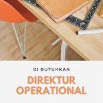Dibutuhkan seorang yg mempunyai kapasitas sebagai Direktur Operasional